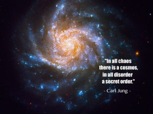 In All Chaos There is a Cosmos - Carl Jung